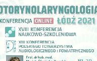 """XVIII Konferencja Naukowo-Szkoleniowa """"Otorynolaryngologia Łódź 2021"""""""