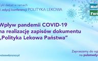 """Konferencja """"Polityka lekowa"""" – eksperci o bezpieczeństwie lekowym w dobie pandemii"""