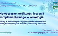 """Konferencja """"Polityka lekowa"""". Możliwości leczenia komplementarnego oraz zmiany w modelu organizacyjnym i finansowania onkologii – gdzie jesteśmy i w jakim kierunku zmierzamy?"""