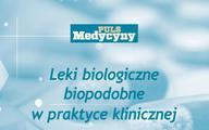 Raport PM: Leki biologiczne biopodobne w praktyce klinicznej