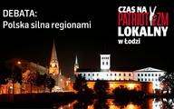 """""""Polska silna regionami - czas na patriotyzm lokalny w Łodzi"""" - WIDEO"""